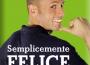 Semplicemente Felice - un libro di Luca Lorenzoni